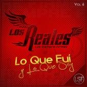 Lo Que Fui y Lo Que Soy, Vol. 6 by Los Reales