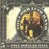 Play & Download Five Dollar Bill by The Corb Lund Band | Napster