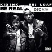 Be Real (feat. DeJ Loaf) (OTC Remix) by Kid Ink