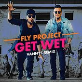 Get Wet (Vannys Remix) by Fly Project
