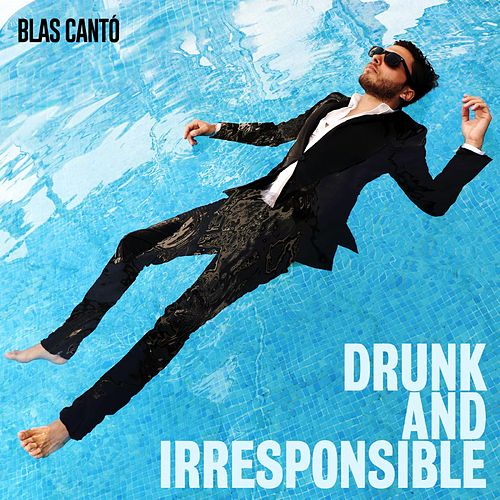 Drunk & Irresponsible de Blas Cantó