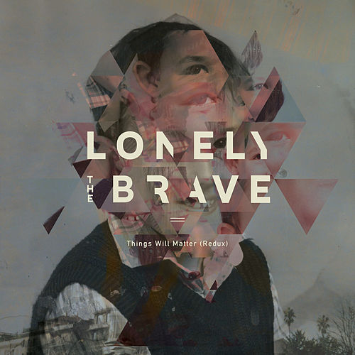 Things Will Matter (Redux) by Lonely The Brave