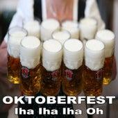 Oktoberfest 2017 Iha Iha Iha Oh (Große Brüste, großes Bier, große Bratwürste und Flirten Hits) von Various Artists