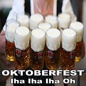 Oktoberfest 2017 Iha Iha Iha Oh (Große Brüste, großes Bier, große Bratwürste und Flirten Hits) van Various Artists