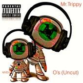 O's (Uncut) by Mr. Trippy