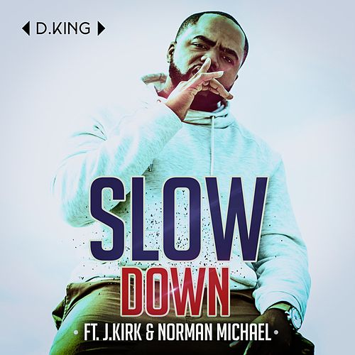 Slow Down (feat. J.Kirk & Norman Michael) by D King