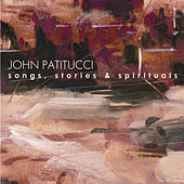Play & Download Songs, Stories & Spirituals by John Patitucci | Napster