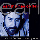 Play & Download Should've Been Over By Now by Earl Thomas Conley | Napster