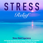 Stress Relief: Calm Piano Music Stress Relief Aid, Music for Meditation and Relaxation, Anti-Anxiety Music for Stress Relief and Soothing Spa Music for Sleeping and Massage Therapy by Various Artists