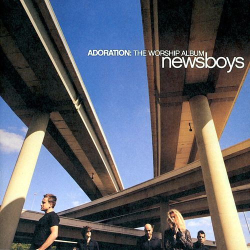Play & Download Adoration: The Worship Album by Newsboys | Napster