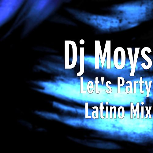 Let's Party Latino Mix by Dj Moys