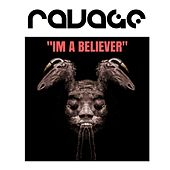 Im A Believer by Ravage
