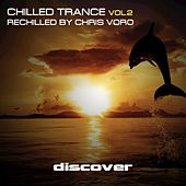 Chilled Trance, Vol. 2 (Rechilled by Chris Voro) by Various Artists