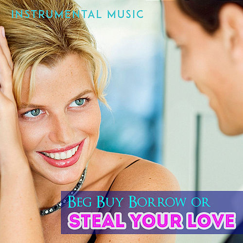 Beg Buy Borrow or Steal Your Love by Unspecified
