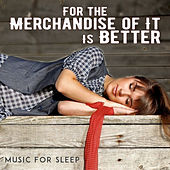 For the Merchandise of It Is Better by Music For Sleep