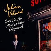 Don't Ask Me About Hamilton (Anymore) [Radio Mix] by Julian Velard