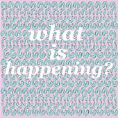 What Is Happening?! von Various Artists