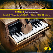 Brahms: Cello Sonatas by Gary Hoffman and Claire Désert