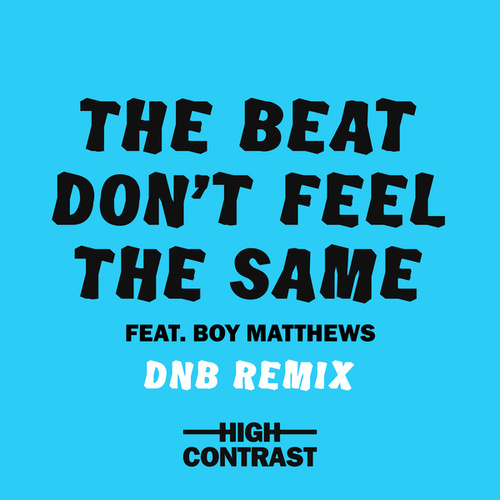 The Beat Don't Feel The Same (DNB Remix) by High Contrast