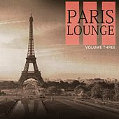 Paris Lounge, Vol. 3 (Enjoy The Beauty Of Relaxing Lounge Sound For Bar, Restaurant And Cafe) by Various Artists