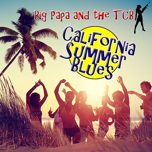 California Summer Blues by Big Papa and the TCB