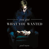 You Got What You Wanted by Paul Tryon