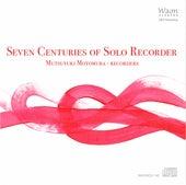 7 Centuries of Solo Recorder by Mutsuyuki Motomura