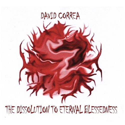 The Dissolution to Eternal Blessedness by David Correa