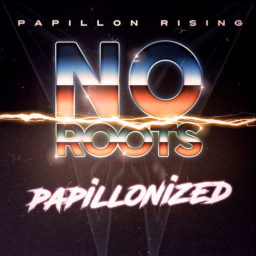 No Roots (Papillonized) by Papillon Rising
