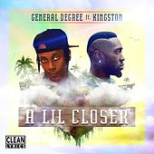 A Lil Closer (feat. Kingston) by General Degree