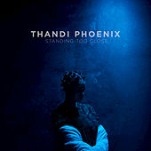 Standing Too Close (Acoustic) by Thandi Phoenix