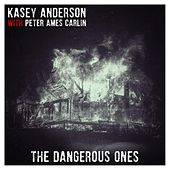 The Dangerous Ones (feat. Peter Ames Carlin) by Kasey Anderson