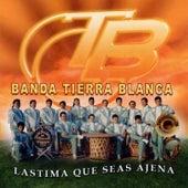 Lastima Que Seas Ajena by Banda Tierra Blanca