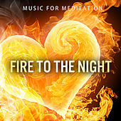 Fire to the Night by Music For Meditation
