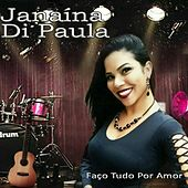 Faço Tudo por Amor by Janaína De Paula