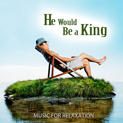 He Would Be a King by Music For Relaxation
