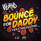 Bounce For Daddy by DJ Bl3nd