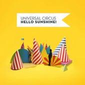 Hello Sunshine! by Universal Circus