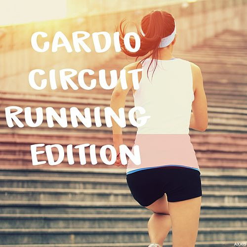 Cardio Circuit Running Edition by Various Artists