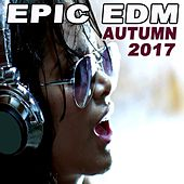 Epic EDM - The Best EDM, Trap, Dirty Electro House Autumn 2017 & DJ Mix by Various Artists