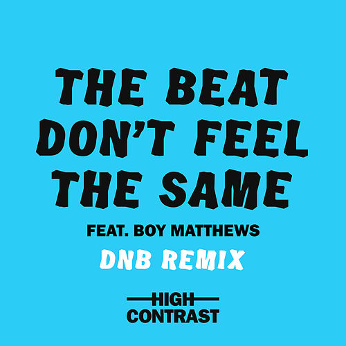 The Beat Don't Feel The Same (DNB Remix) von High Contrast