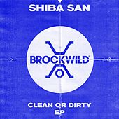 Clean Or Dirty - Single by Shiba San