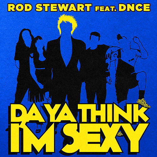 Da Ya Think I'm Sexy (Feat. DNCE) by Rod Stewart