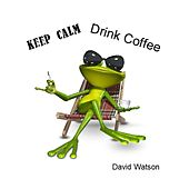 Keep Calm Drink Coffee by David Watson