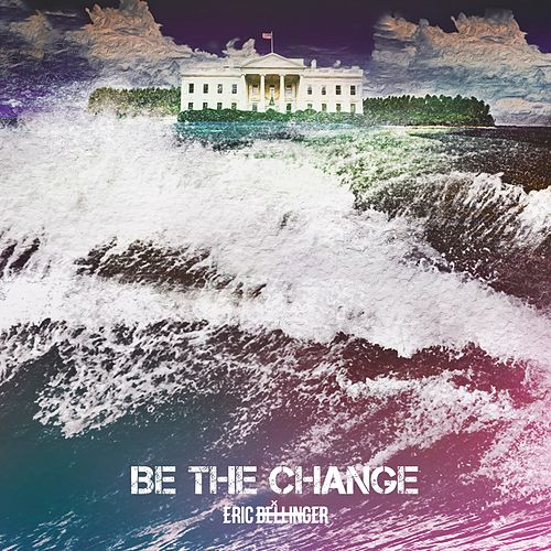 Be the Change by Eric Bellinger