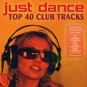 Play & Download Just Dance 2009 - Top 40 Club House & Electro Tracks by Various Artists | Napster