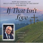 If That Isn'T Love by George Beverly Shea