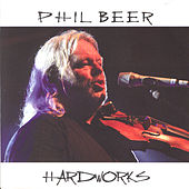 Play & Download Hard Works by Phil Beer | Napster