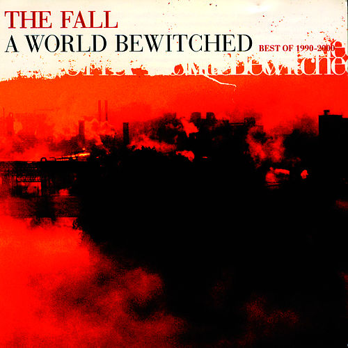 A World Bewitched Best of 1990-2000 Vol. 2 by The Fall