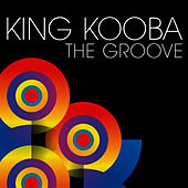 Play & Download The Groove by King Kooba | Napster